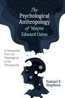 The Psychological Anthropology of Wayne Edward Oates