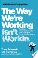 """The Way We're Working Isn't Working"" by Tony Schwartz, Catherine McCarthy, Ph.D., Jean Gomes"