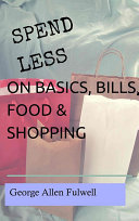 Spend Less on Basics  Bills  Food    Shopping