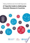 Taking a Multisectoral One Health Approach : A Tripartite Guide to Addressing Zoonotic Diseases in Countries