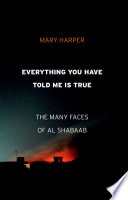 link to Everything you have told me is true : to many faces of Al Shabaab in the TCC library catalog
