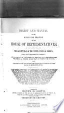 Digest and Manual of the Rules and Practice of the House of Representatives