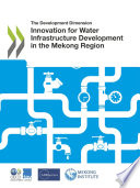 The Development Dimension Innovation for Water Infrastructure Development in the Mekong Region