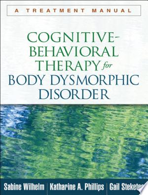 Download Cognitive-Behavioral Therapy for Body Dysmorphic Disorder Free Books - Dlebooks.net