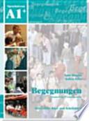 Begegnungen  : Deutsch als Fremdsprache : Integriertes Kurs- und Arbeitsbuch : Sprachniveau A1+ , Band 1