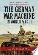 The German War Machine in World War II  An Encyclopedia Book