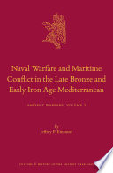 Naval Warfare and Maritime Conflict in the Late Bronze and Early Iron Age Mediterranean