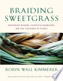 Braiding Sweetgrass: Indigenous Wisdom, Scientific Knowledge and the Teachings of Plants image