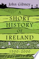 A Short History Of Ireland 1500 2000