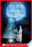 To Fly Among the Stars  The Hidden Story of the Fight for Women Astronauts  Scholastic Focus