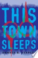 This town sleeps : a novel