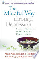 """The Mindful Way Through Depression: Freeing Yourself from Chronic Unhappiness"" by J. Mark G. Williams, John D. Teasdale, Zindel V. Segal"