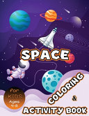 Space Coloring and Activity Book for Kids Ages 4 8