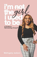 I'm Not the Girl I Used to Be: A Guide to Reinventing Oneself
