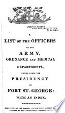 A List Of The Officers Of The Army Ordnance And Medical Departments Serving Under The Presidency Of Fort St George