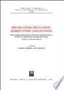 Broadcasting regulation  market entry and licensing  Regolamentazione dell attivit   radiotelevisiva  accesso al mercato e sistema di licenze Book