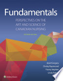 """Fundamentals: Perspectives on the Art and Science of Canadian Nursing"" by david Gregory, Tracey Stephens, Christy Raymond-Seniuk, Linda Patrick"