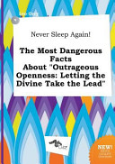 Never Sleep Again  the Most Dangerous Facts about Outrageous Openness