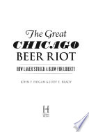 Great Chicago Beer Riot The How Lager Struck A Blow For Liberty