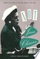 """""""Not June Cleaver: Women and Gender in Postwar America, 1945-1960"""" by Joanne Jay Meyerowitz, June Meyerowitz"""