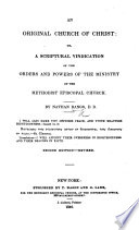 An Original Church of Christ: or, a Scriptural vindication of the orders and powers of the ministry of the Methodist Episcopal Church ... Second edition, revised