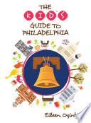 The Kid s Guide to Philadelphia