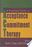 """A Practical Guide to Acceptance and Commitment Therapy"" by Steven C. Hayes, Kirk D. Strosahl"