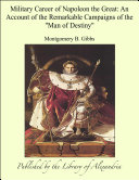 Military Career of Napoleon the Great: An Account of the Remarkable Campaigns of the