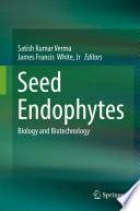 """Seed Endophytes: Biology and Biotechnology"" by Satish Kumar Verma, James Francis White, Jr"