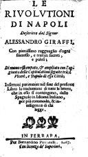 Le riuolutioni di Napoli     In questa nuoua impressione aggiontoui vn curioso discorso sopra i quaranta quattro ribelli incendiati dal popolo  etc