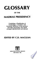 Glossary of the Madras Presidency, containing a classification of terminology, a gazetteer and economic dictionary of the province and other information, the whole arranged alphabetically and indexed