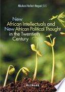 New African Intellectuals and New African Political Thought in the Twentieth Century