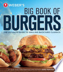 """Weber's Big Book of Burgers: The Ultimate Guide to Grilling Backyard Classics"" by Jamie Purviance"