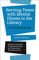 Serving Teens with Mental Illness in the Library  A Practical Guide