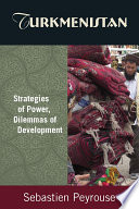 Turkmenistan  Strategies of Power  Dilemmas of Development