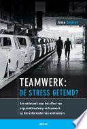 Teamwerk De Stress Getemd Een Onderzoek Naar Het Effect Van Organisatieontwerp En Teamwerk Op Het Welbevinden Van Werknemers