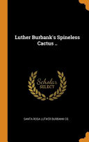 Luther Burbank's Spineless Cactus ..
