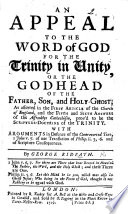 An Appeal To The Word Of God For The Trinity In Unity Or The Godhead Of The Father Son And Holy Ghost Etc
