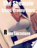The Shemale Trucker Erotic Tranny Story