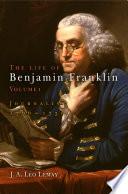 The Life of Benjamin Franklin  Volume 1