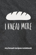 My Bread Recipes Notebook I Knead More PDF