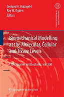 Biomechanical Modelling At The Molecular Cellular And Tissue Levels