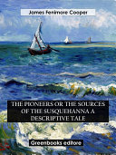 Pdf The Pioneers Or The Sources of the Susquehanna A Descriptive Tale Telecharger