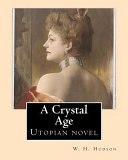 A Crystal Age. By: W. H. Hudson (William Henry Hudson)