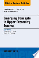 Emerging Concepts in Upper Extremity Trauma, An Issue of Orthopedic Clinics - E-Book