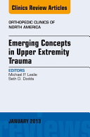 Emerging Concepts in Upper Extremity Trauma  An Issue of Orthopedic Clinics   E Book