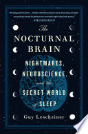 """The Nocturnal Brain: Nightmares, Neuroscience, and the Secret World of Sleep"" by Dr. Guy Leschziner"
