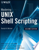 Mastering Unix Shell Scripting  : Bash, Bourne, and Korn Shell Scripting for Programmers, System Administrators, and UNIX Gurus