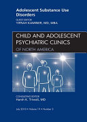 Adolescent Substance Use Disorders  An Issue of Child and Adolescent Psychiatric Clinics of North America   E Book