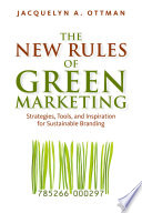 """The New Rules of Green Marketing: Strategies, Tools, and Inspiration for Sustainable Branding"" by Jacquelyn Ottman"